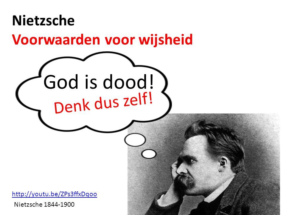Nietzsche Voorwaarden voor wijsheid God is dood! Nietzsche 1844-1900 http://youtu.be/ZPs3ffxDqoo Denk dus zelf!