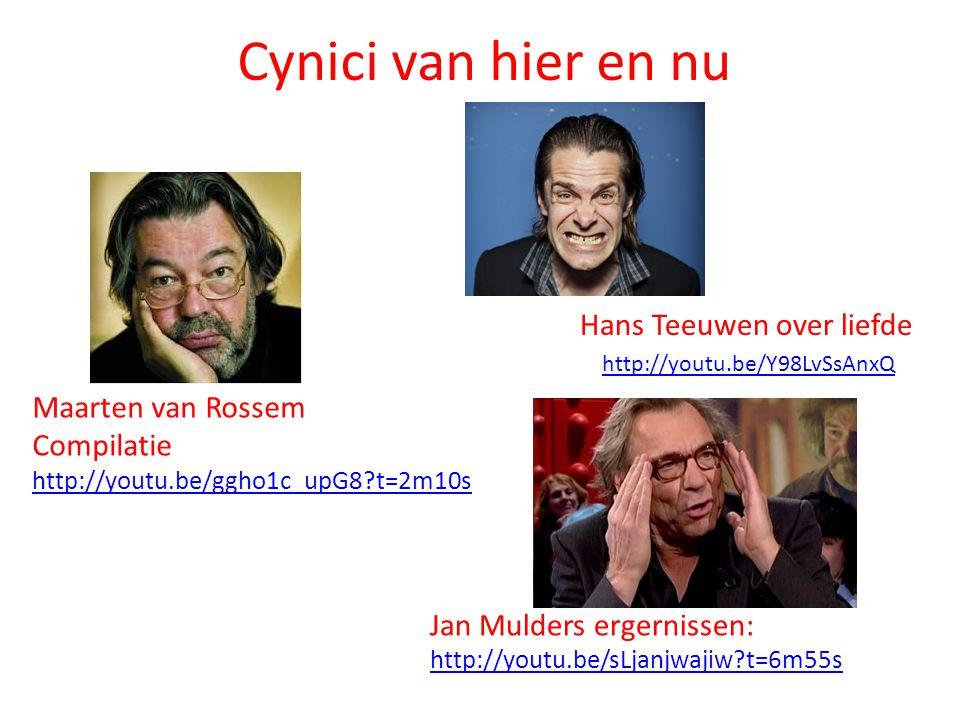 Cynici van hier en nu Jan Mulders ergernissen: http://youtu.be/sLjanjwajiw?t=6m55s Maarten van Rossem Compilatie http://youtu.be/ggho1c_upG8?t=2m10s h