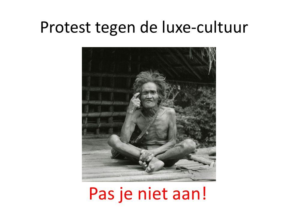 Protest tegen de luxe-cultuur Pas je niet aan!