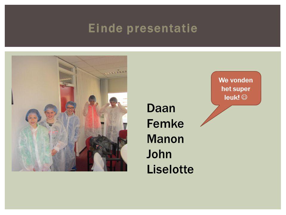 Einde presentatie Daan Femke Manon John Liselotte We vonden het super leuk!