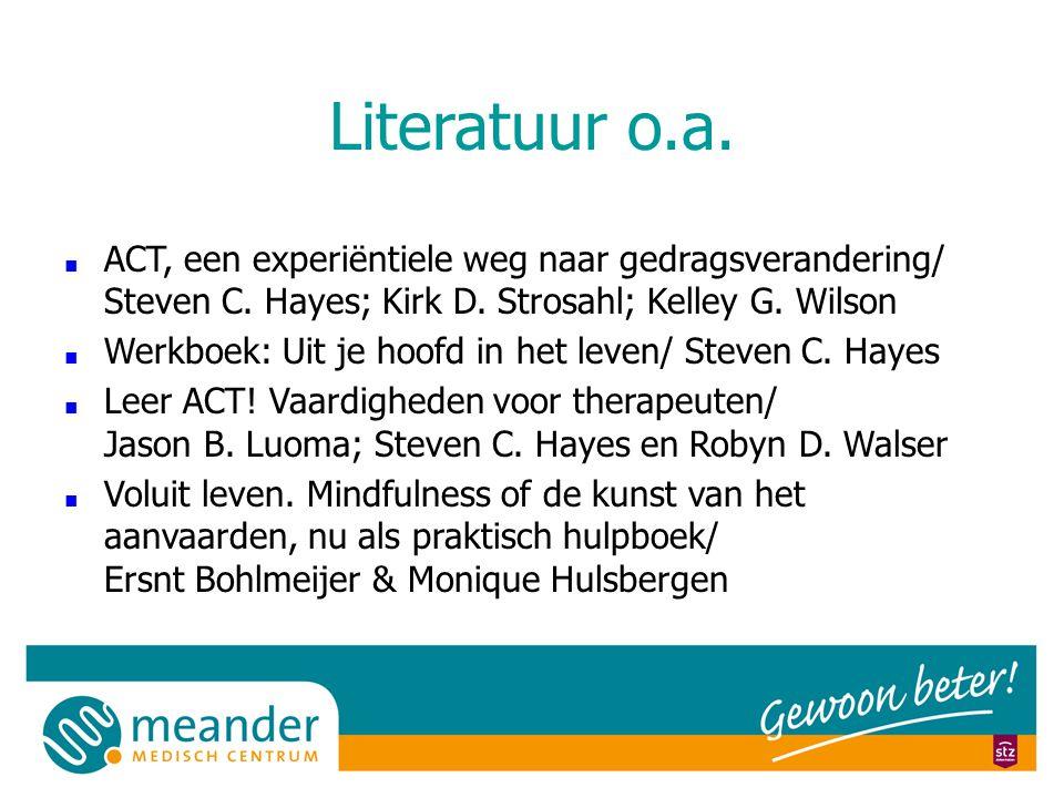 Literatuur o.a.■ ACT, een experiëntiele weg naar gedragsverandering/ Steven C.