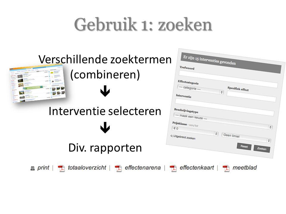 Gebruik 1: zoeken Verschillende zoektermen (combineren)  Interventie selecteren  Div. rapporten