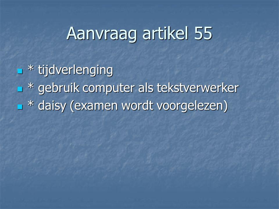 Aanvraag artikel 55 * tijdverlenging * tijdverlenging * gebruik computer als tekstverwerker * gebruik computer als tekstverwerker * daisy (examen word