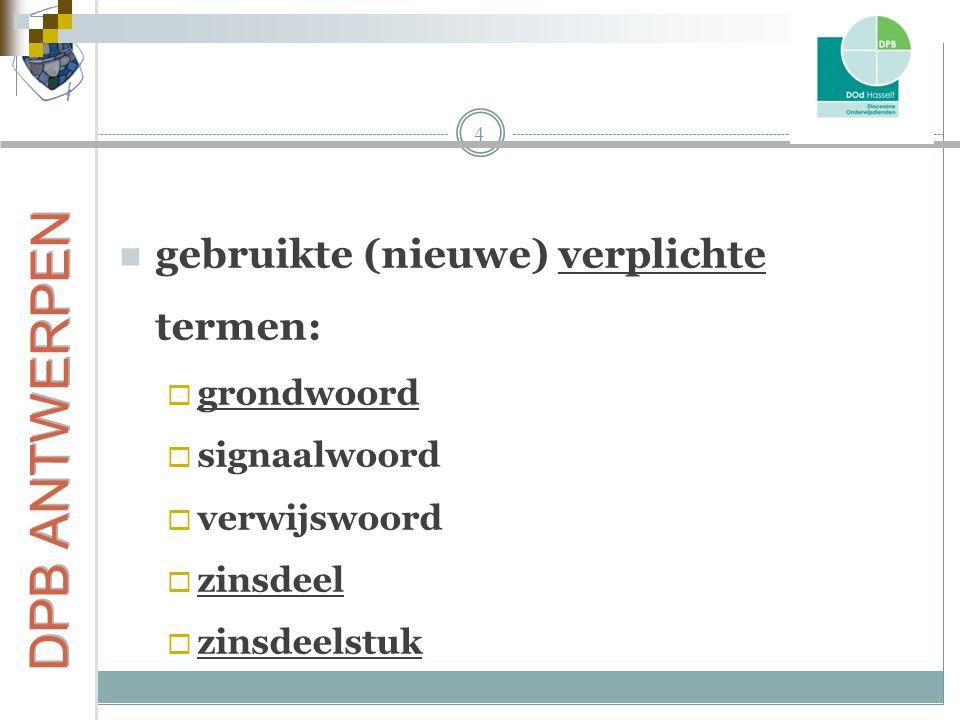 4 gebruikte (nieuwe) verplichte termen:  grondwoord  signaalwoord  verwijswoord  zinsdeel  zinsdeelstuk