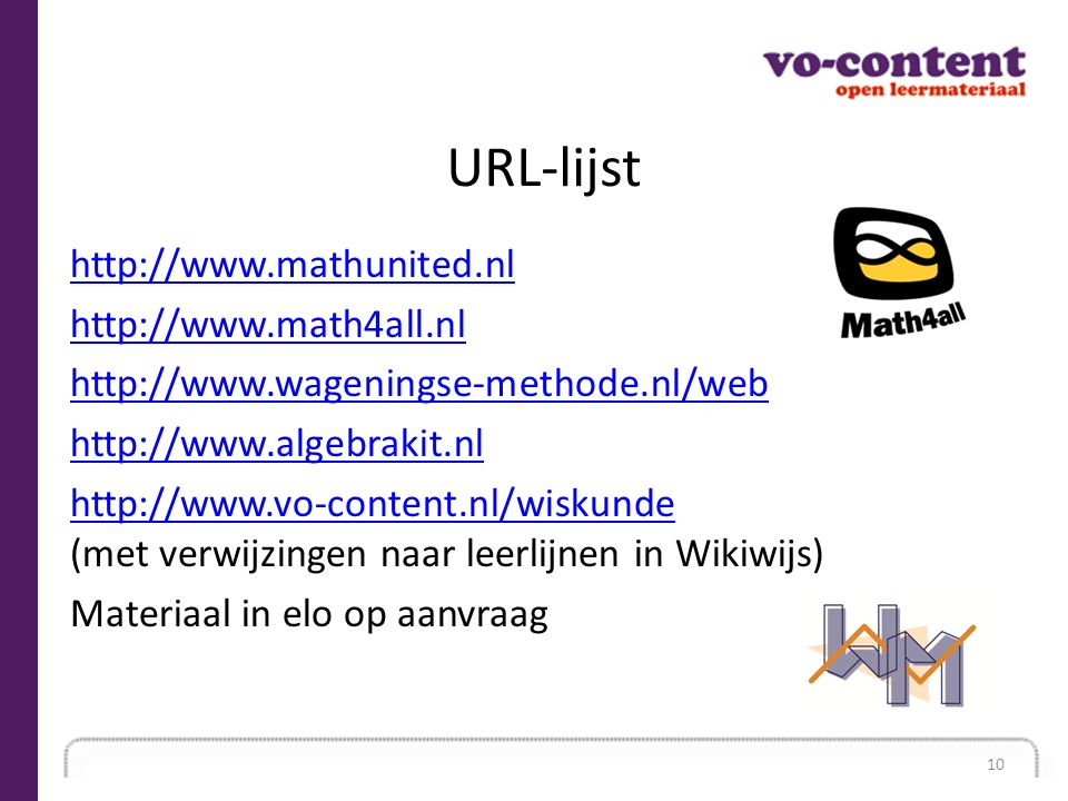 URL-lijst http://www.mathunited.nl http://www.math4all.nl http://www.wageningse-methode.nl/web http://www.algebrakit.nl http://www.vo-content.nl/wisku