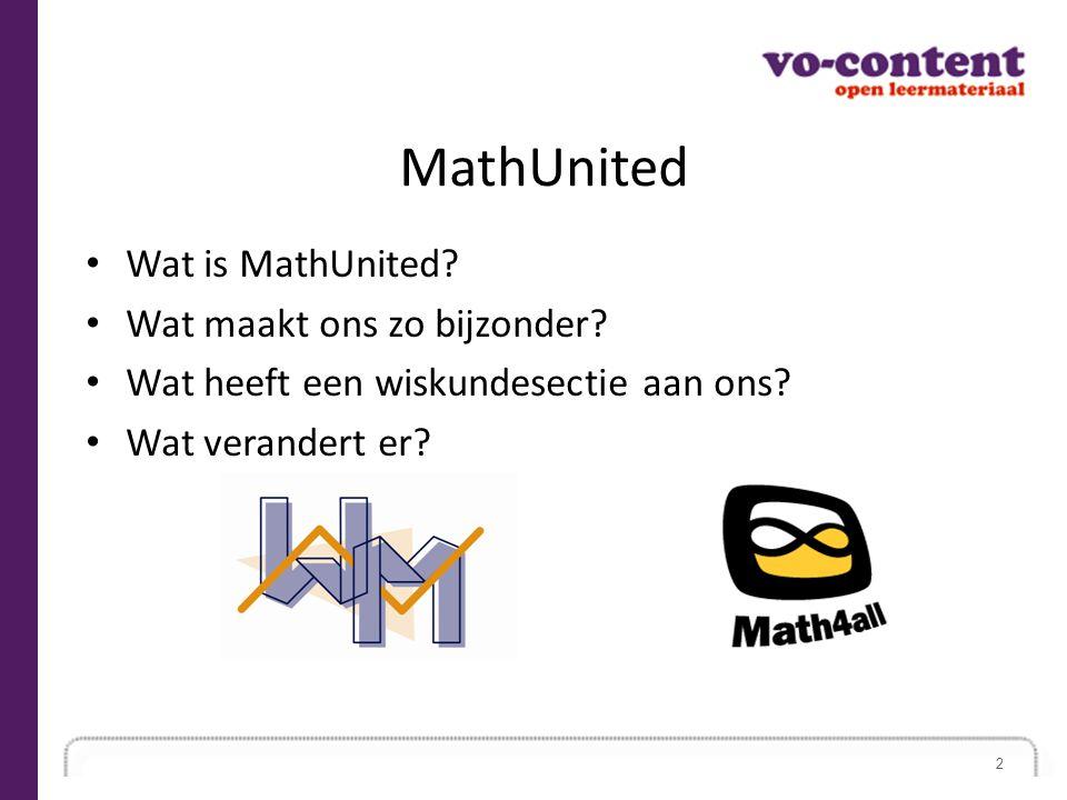 MathUnited Wat is MathUnited? Wat maakt ons zo bijzonder? Wat heeft een wiskundesectie aan ons? Wat verandert er? 2