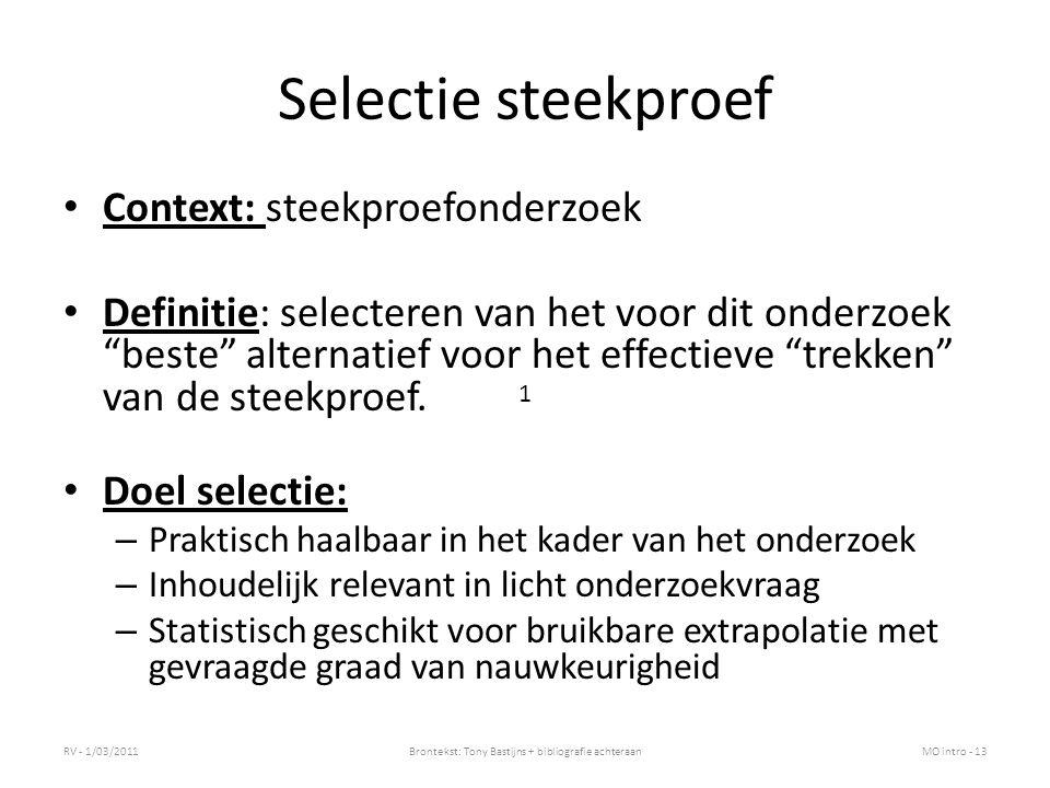 Selectie steekproef Context: steekproefonderzoek Definitie: selecteren van het voor dit onderzoek beste alternatief voor het effectieve trekken van de steekproef.