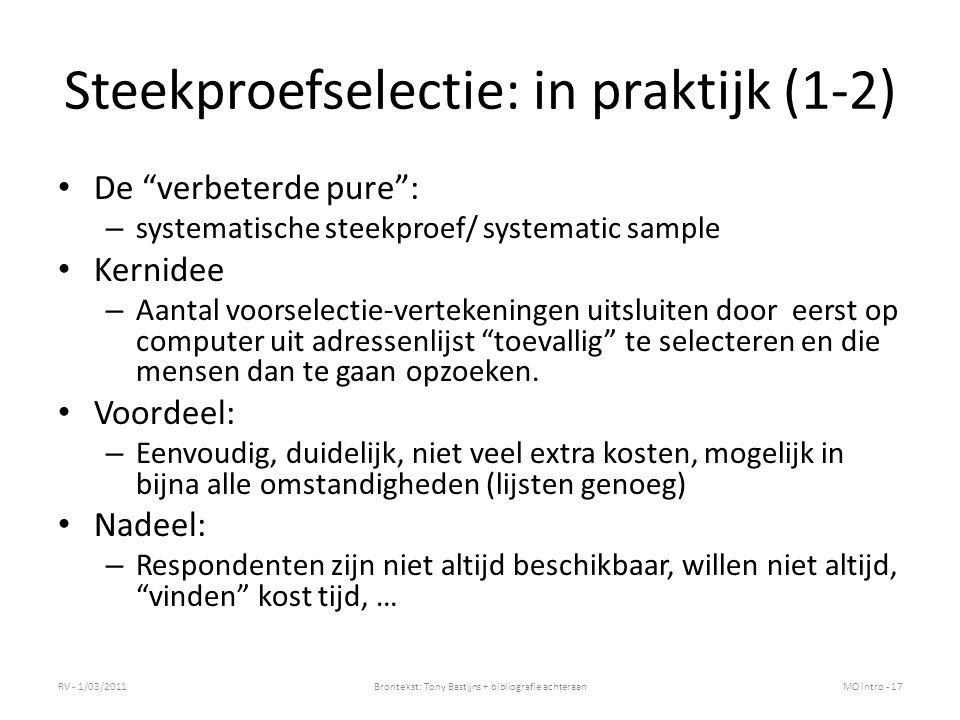 Steekproefselectie: in praktijk (1-2) De verbeterde pure : – systematische steekproef/ systematic sample Kernidee – Aantal voorselectie-vertekeningen uitsluiten door eerst op computer uit adressenlijst toevallig te selecteren en die mensen dan te gaan opzoeken.