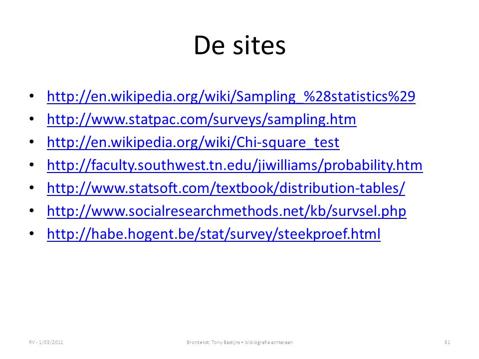 De sites http://en.wikipedia.org/wiki/Sampling_%28statistics%29 http://www.statpac.com/surveys/sampling.htm http://en.wikipedia.org/wiki/Chi-square_te