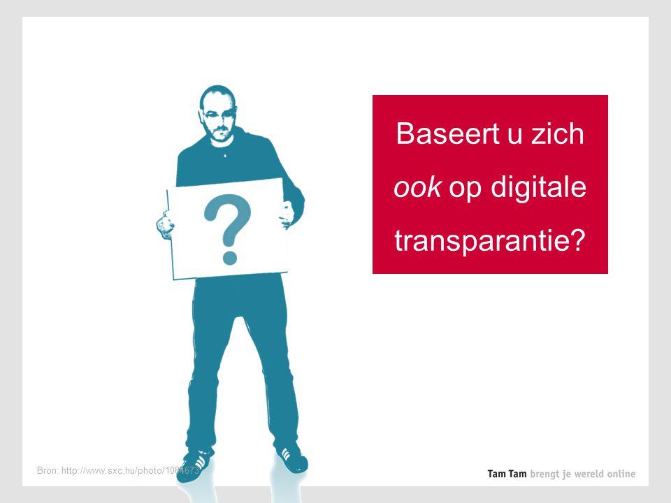 Baseert u zich ook op digitale transparantie? Bron: http://www.sxc.hu/photo/1084673