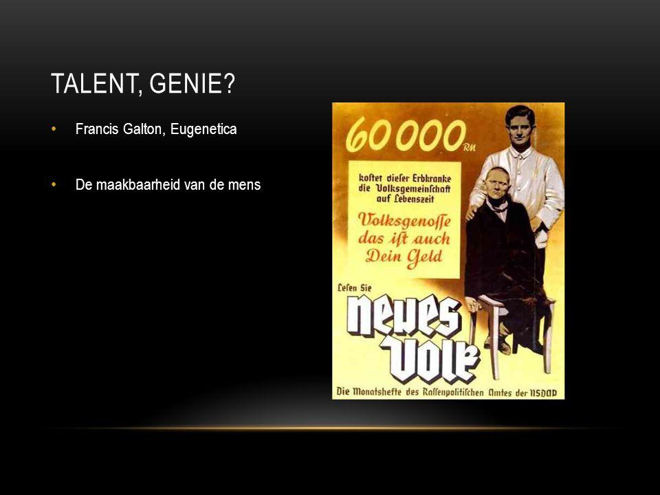 Francis Galton, Eugenetica De maakbaarheid van de mens TALENT, GENIE?