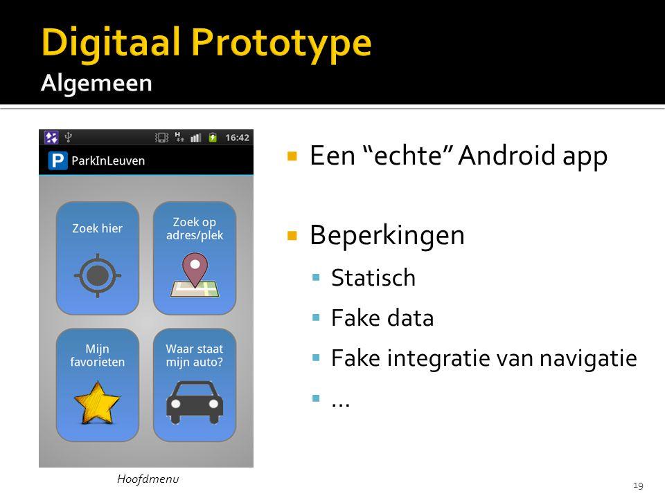  Een echte Android app  Beperkingen  Statisch  Fake data  Fake integratie van navigatie  … Hoofdmenu 19