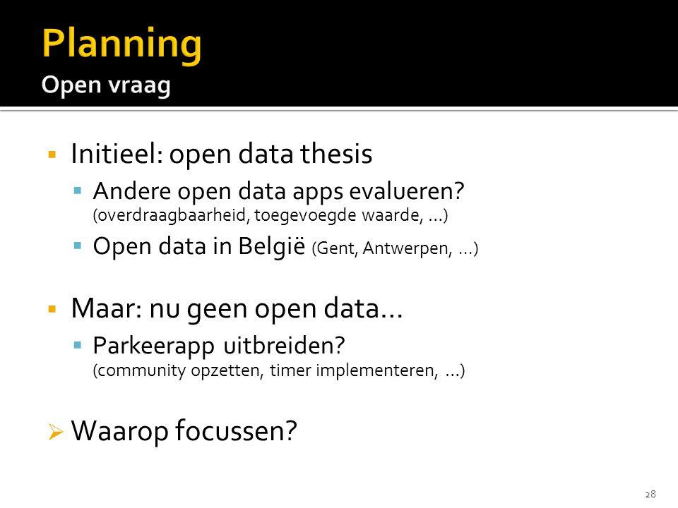  Initieel: open data thesis  Andere open data apps evalueren? (overdraagbaarheid, toegevoegde waarde, …)  Open data in België (Gent, Antwerpen,...)
