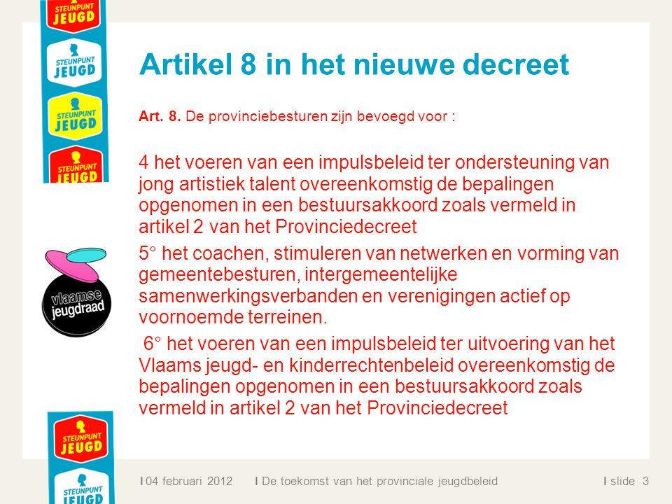 ll slidel De toekomst van het provinciale jeugdbeleid 04 februari 20123 Artikel 8 in het nieuwe decreet Art.