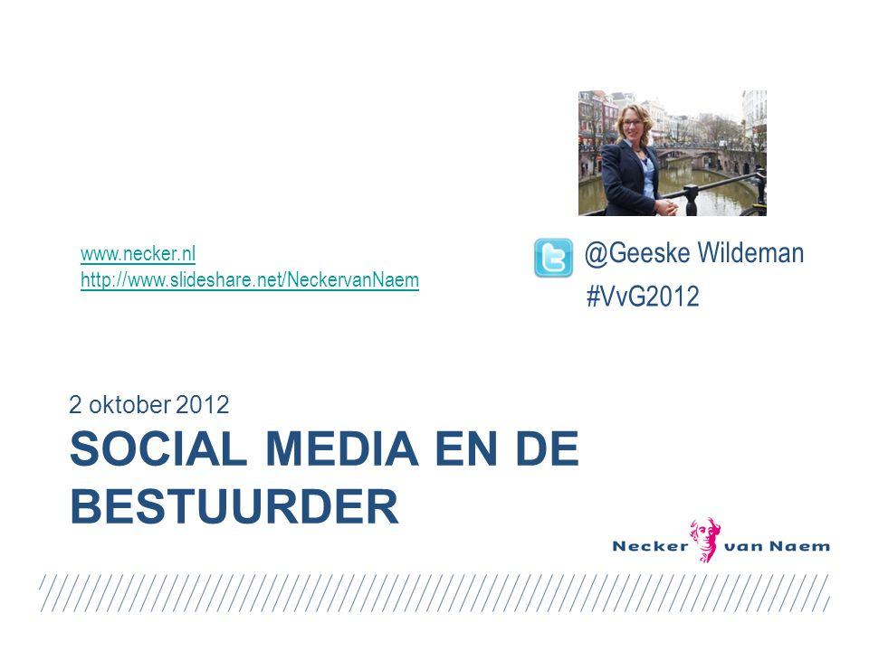 SOCIAL MEDIA EN DE BESTUURDER 2 oktober 2012 @Geeske Wildeman #VvG2012 www.necker.nl http://www.slideshare.net/NeckervanNaem