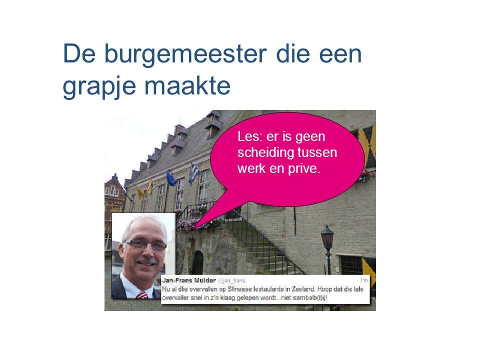 De burgemeester die een grapje maakte Les: er is geen scheiding tussen werk en prive.