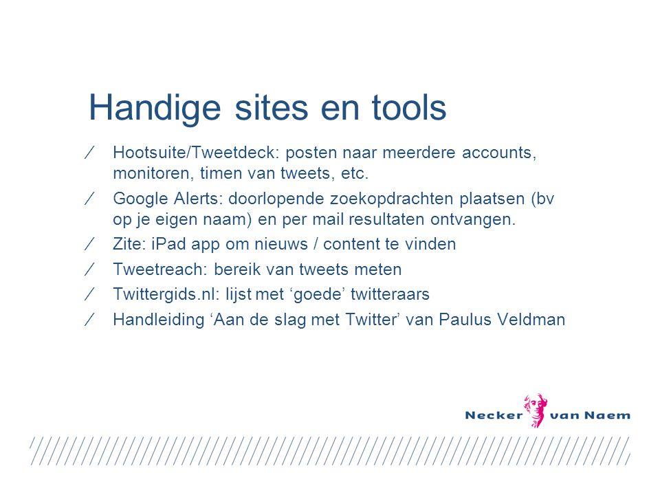 Handige sites en tools ⁄Hootsuite/Tweetdeck: posten naar meerdere accounts, monitoren, timen van tweets, etc. ⁄Google Alerts: doorlopende zoekopdracht