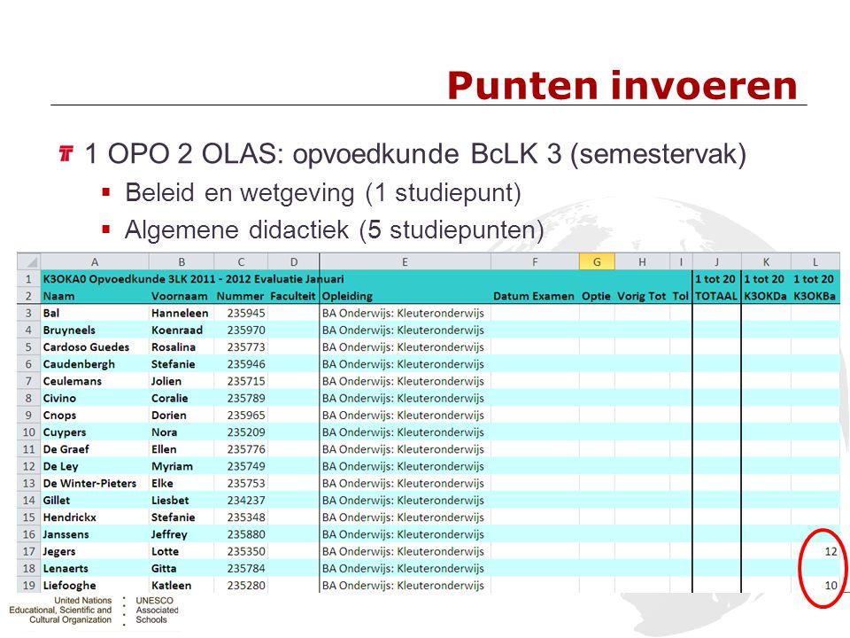Punten invoeren 1 OPO 2 OLAS: opvoedkunde BcLK 3 (semestervak)  Beleid en wetgeving (1 studiepunt)  Algemene didactiek (5 studiepunten)
