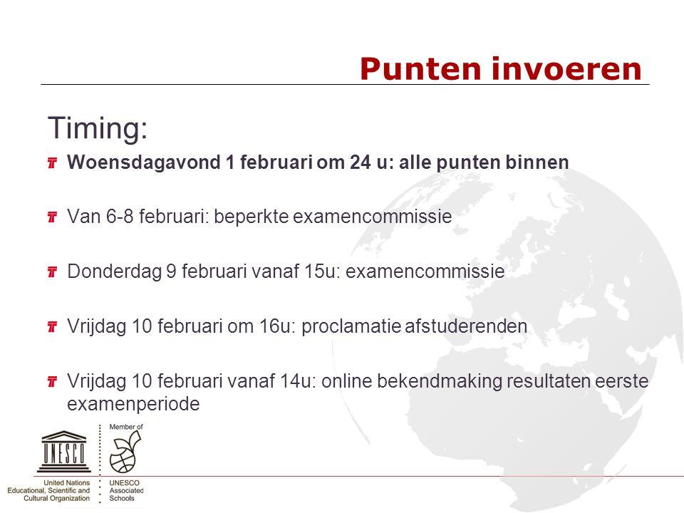 Punten invoeren Timing: Woensdagavond 1 februari om 24 u: alle punten binnen Van 6-8 februari: beperkte examencommissie Donderdag 9 februari vanaf 15u
