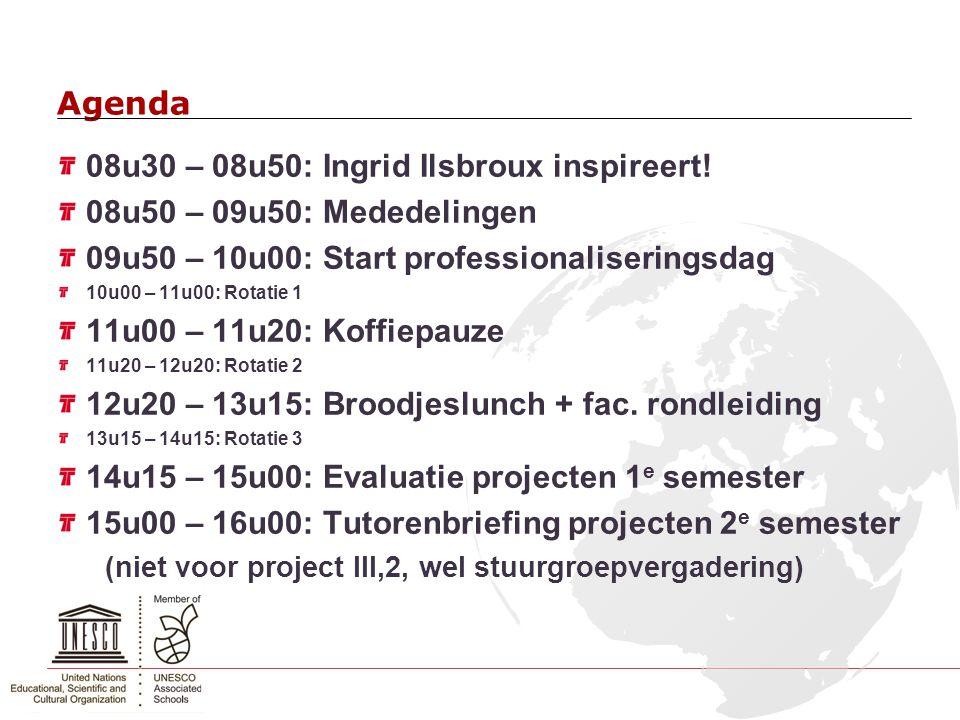 Agenda 08u30 – 08u50: Ingrid Ilsbroux inspireert! 08u50 – 09u50: Mededelingen 09u50 – 10u00: Start professionaliseringsdag 10u00 – 11u00: Rotatie 1 11