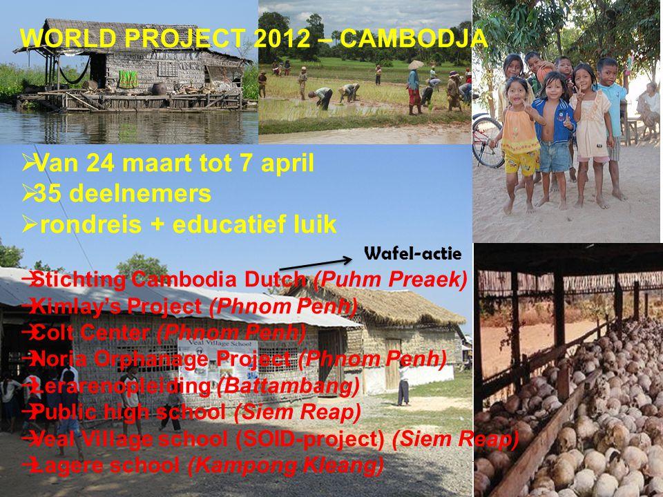 WORLD PROJECT 2012 – CAMBODJA  Van 24 maart tot 7 april  35 deelnemers  rondreis + educatief luik  Stichting Cambodia Dutch (Puhm Preaek)  Kimlay