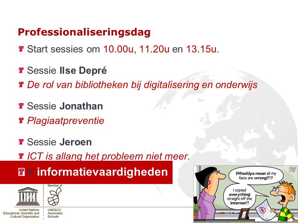 Professionaliseringsdag Start sessies om 10.00u, 11.20u en 13.15u. Sessie Ilse Depré De rol van bibliotheken bij digitalisering en onderwijs Sessie Jo