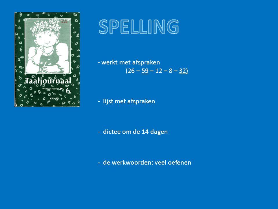 - werkt met afspraken (26 – 59 – 12 – 8 – 32) - lijst met afspraken - dictee om de 14 dagen - de werkwoorden: veel oefenen