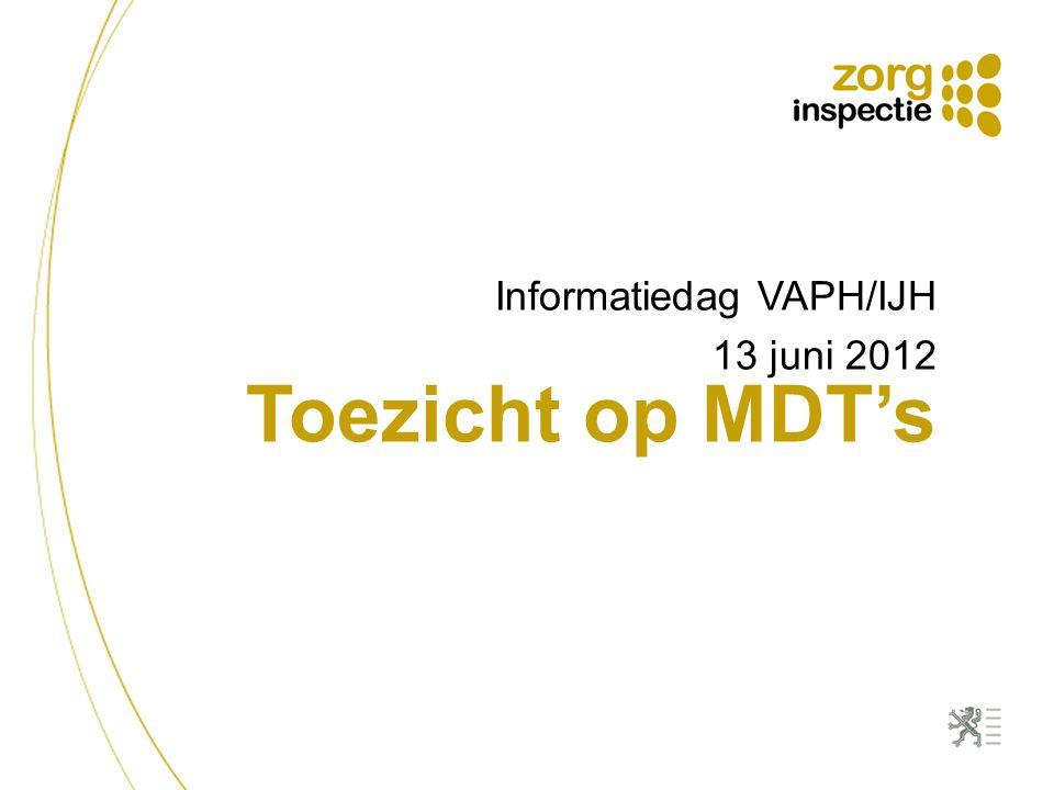 Toezicht op MDT's Informatiedag VAPH/IJH 13 juni 2012