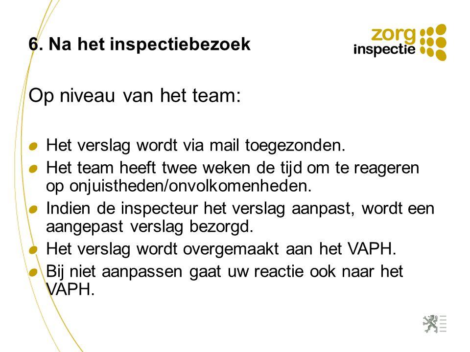 6. Na het inspectiebezoek Op niveau van het team: Het verslag wordt via mail toegezonden.