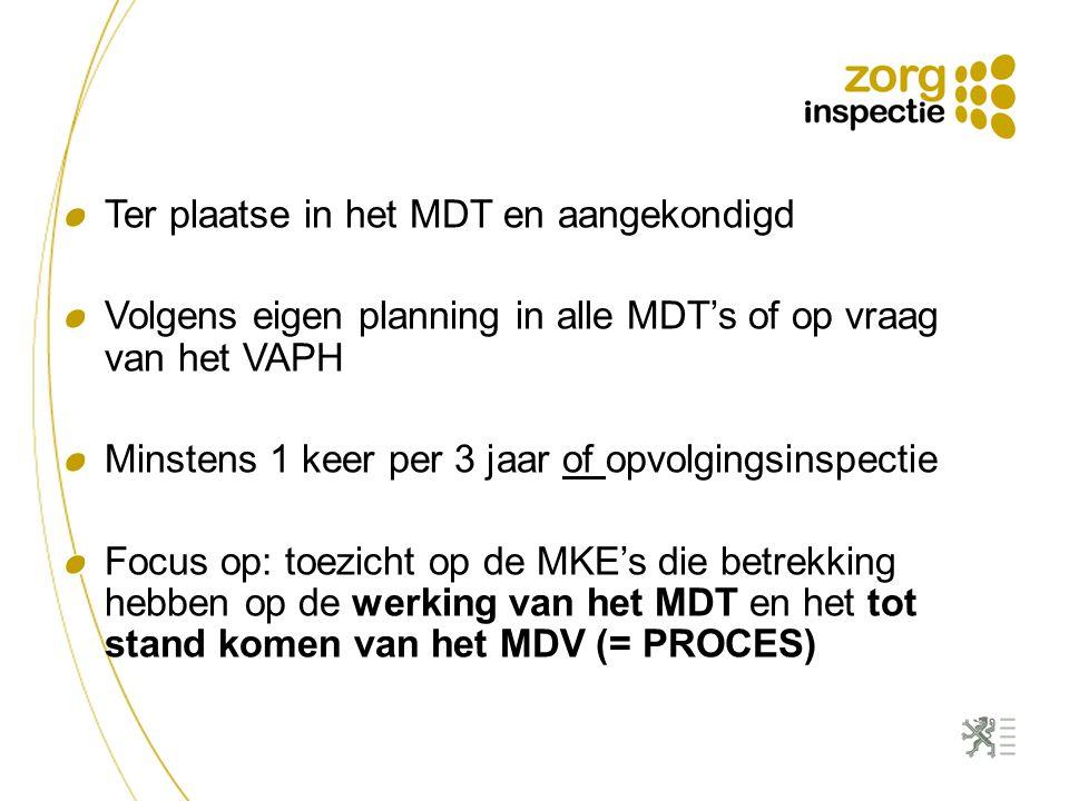 Ter plaatse in het MDT en aangekondigd Volgens eigen planning in alle MDT's of op vraag van het VAPH Minstens 1 keer per 3 jaar of opvolgingsinspectie Focus op: toezicht op de MKE's die betrekking hebben op de werking van het MDT en het tot stand komen van het MDV (= PROCES)