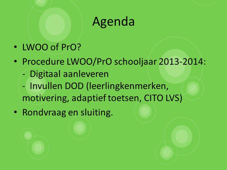 Agenda LWOO of PrO? Procedure LWOO/PrO schooljaar 2013-2014: - Digitaal aanleveren - Invullen DOD (leerlingkenmerken, motivering, adaptief toetsen, CI