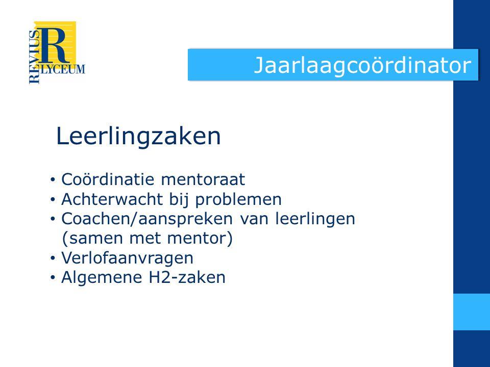 Leerlingzaken Coördinatie mentoraat Achterwacht bij problemen Coachen/aanspreken van leerlingen (samen met mentor) Verlofaanvragen Algemene H2-zaken Jaarlaagcoördinator