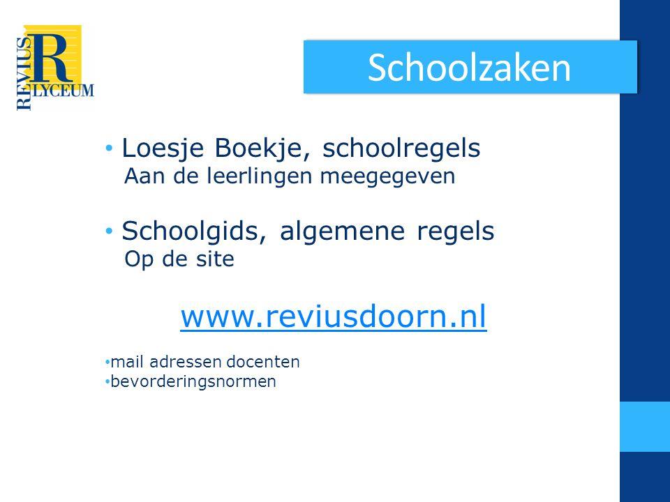 Schoolzaken Loesje Boekje, schoolregels Aan de leerlingen meegegeven Schoolgids, algemene regels Op de site www.reviusdoorn.nl mail adressen docenten bevorderingsnormen