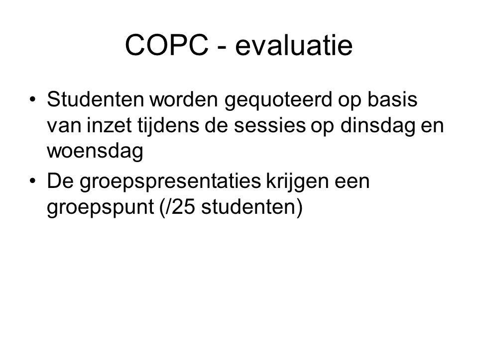 COPC - evaluatie Studenten worden gequoteerd op basis van inzet tijdens de sessies op dinsdag en woensdag De groepspresentaties krijgen een groepspunt (/25 studenten)