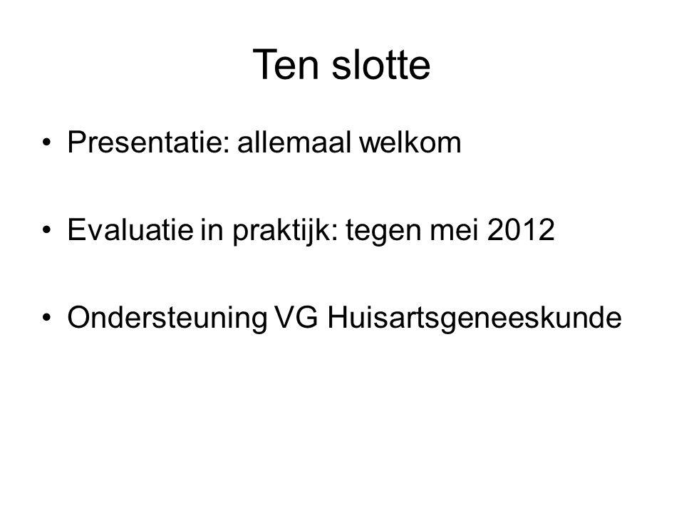 Ten slotte Presentatie: allemaal welkom Evaluatie in praktijk: tegen mei 2012 Ondersteuning VG Huisartsgeneeskunde