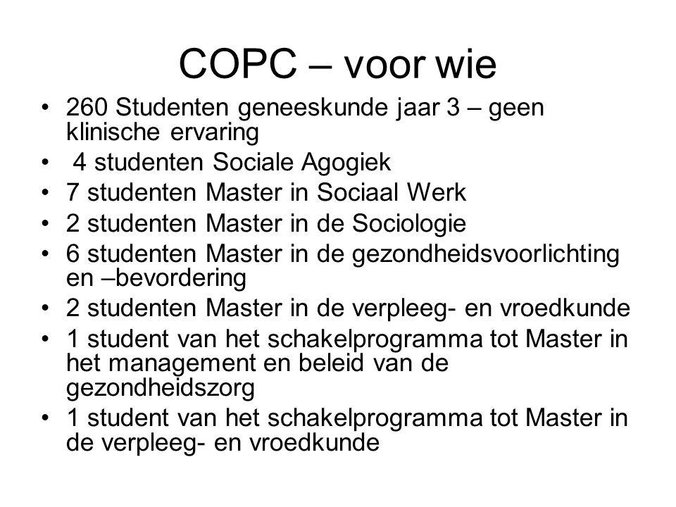 COPC – voor wie 260 Studenten geneeskunde jaar 3 – geen klinische ervaring 4 studenten Sociale Agogiek 7 studenten Master in Sociaal Werk 2 studenten