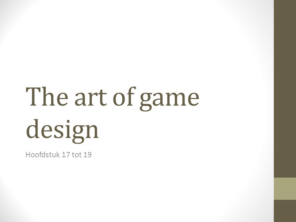 The art of game design Hoofdstuk 17 tot 19