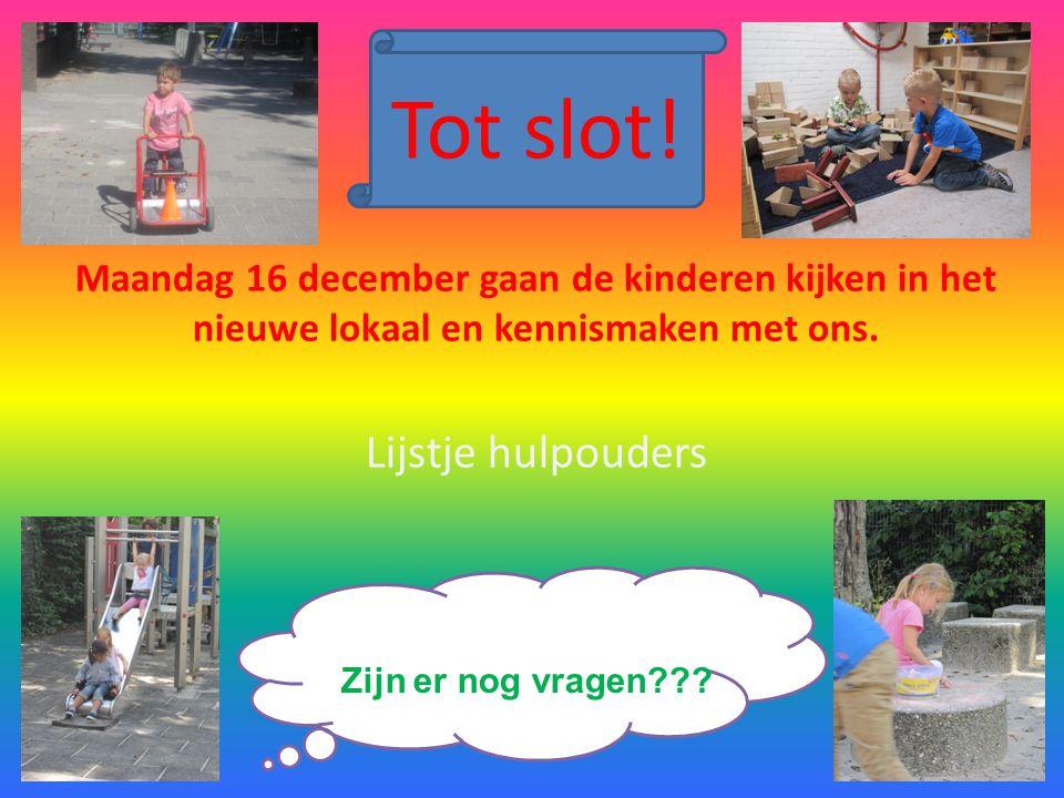 Tot slot.Maandag 16 december gaan de kinderen kijken in het nieuwe lokaal en kennismaken met ons.