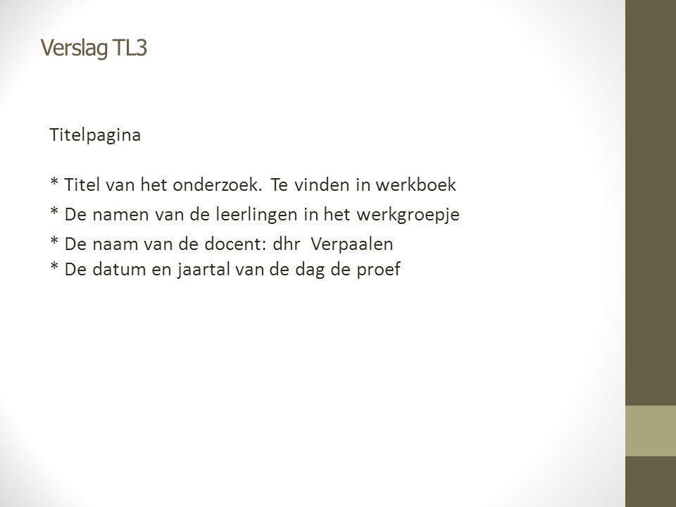 Verslag TL3 Titelpagina * Titel van het onderzoek.
