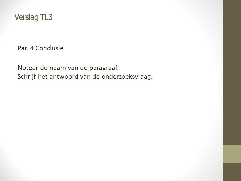 Verslag TL3 Par. 4 Conclusie Noteer de naam van de paragraaf. Schrijf het antwoord van de onderzoeksvraag.