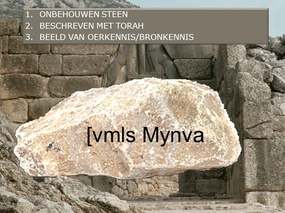 1.ONBEHOUWEN STEEN 2.BESCHREVEN MET TORAH 3.BEELD VAN OERKENNIS/BRONKENNIS 1.ONBEHOUWEN STEEN 2.BESCHREVEN MET TORAH 3.BEELD VAN OERKENNIS/BRONKENNIS [vmls Mynva