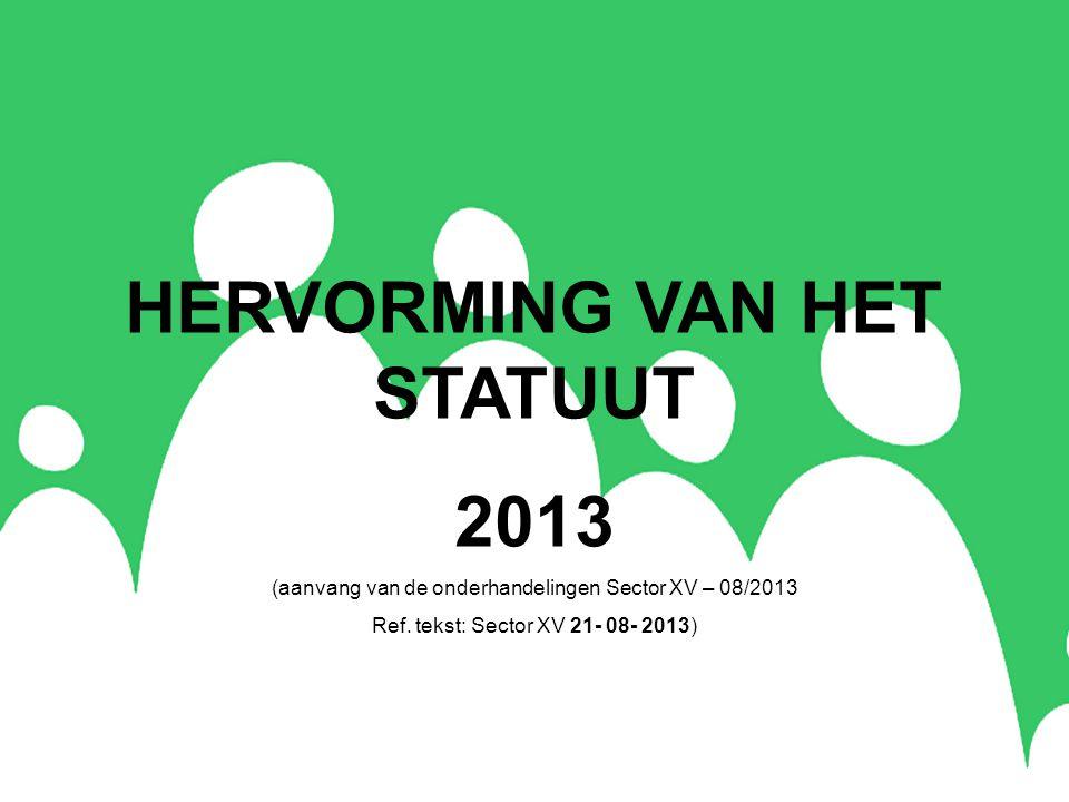 HERVORMING VAN HET STATUUT 2013 (aanvang van de onderhandelingen Sector XV – 08/2013 Ref.