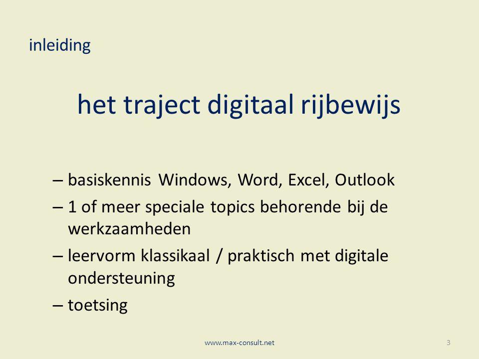 inleiding het traject digitaal rijbewijs – basiskennis Windows, Word, Excel, Outlook – 1 of meer speciale topics behorende bij de werkzaamheden – leervorm klassikaal / praktisch met digitale ondersteuning – toetsing www.max-consult.net3