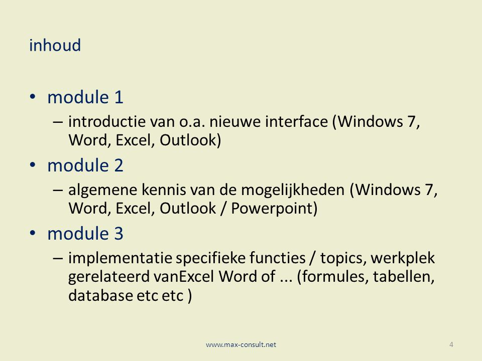 inhoud module 1 – introductie van o.a. nieuwe interface (Windows 7, Word, Excel, Outlook) module 2 – algemene kennis van de mogelijkheden (Windows 7,