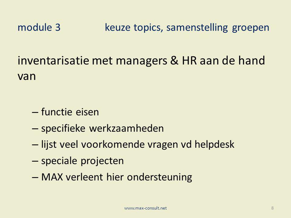 module 3keuze topics, samenstelling groepen inventarisatie met managers & HR aan de hand van – functie eisen – specifieke werkzaamheden – lijst veel voorkomende vragen vd helpdesk – speciale projecten – MAX verleent hier ondersteuning www.max-consult.net8