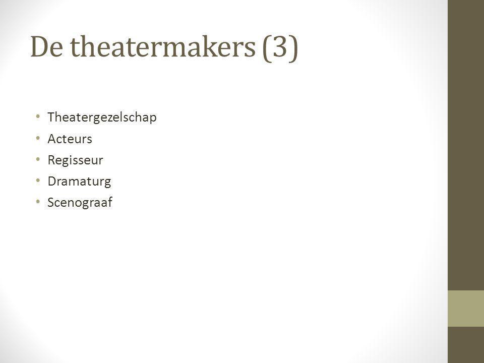 De theatermakers (3) Theatergezelschap Acteurs Regisseur Dramaturg Scenograaf