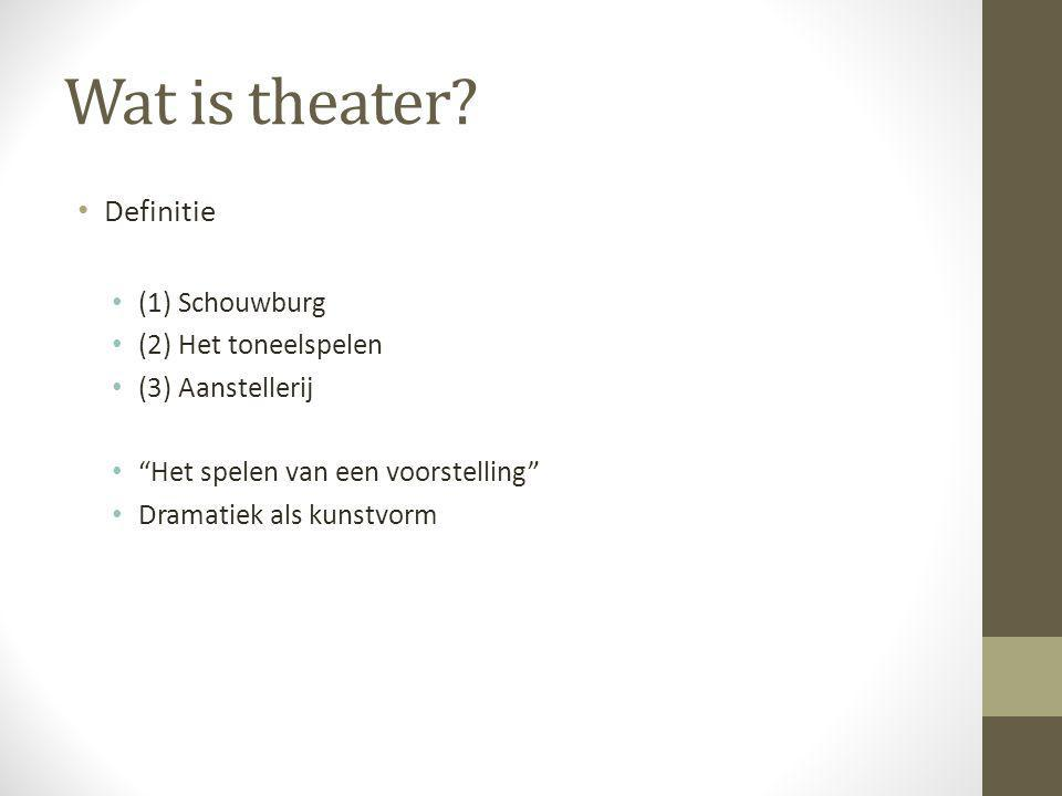 """Wat is theater? Definitie (1) Schouwburg (2) Het toneelspelen (3) Aanstellerij """"Het spelen van een voorstelling"""" Dramatiek als kunstvorm"""