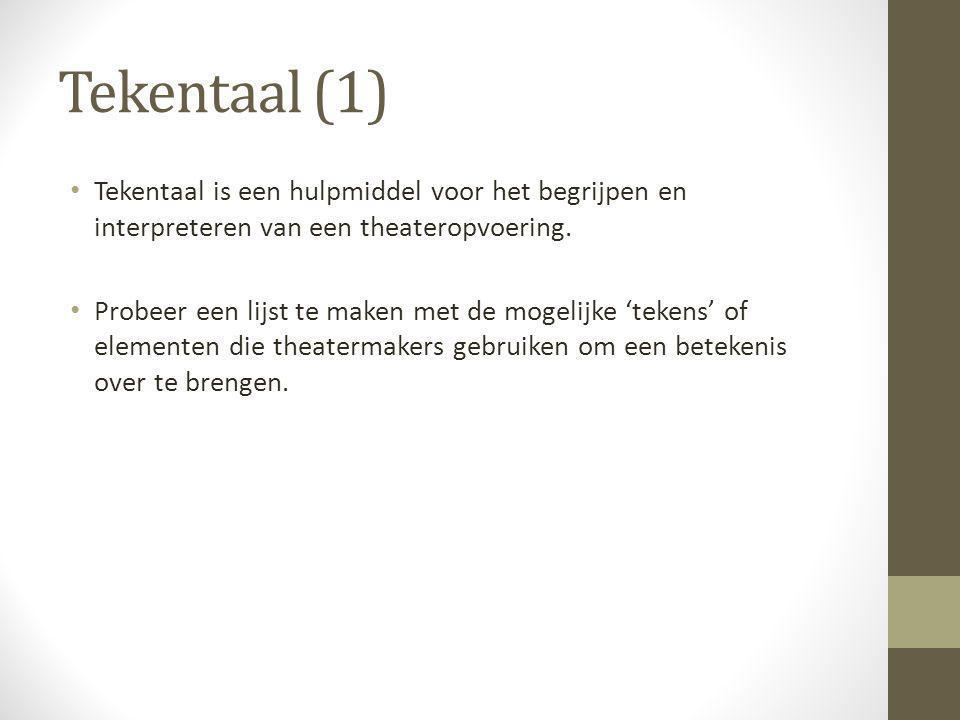 Tekentaal (1) Tekentaal is een hulpmiddel voor het begrijpen en interpreteren van een theateropvoering. Probeer een lijst te maken met de mogelijke 't