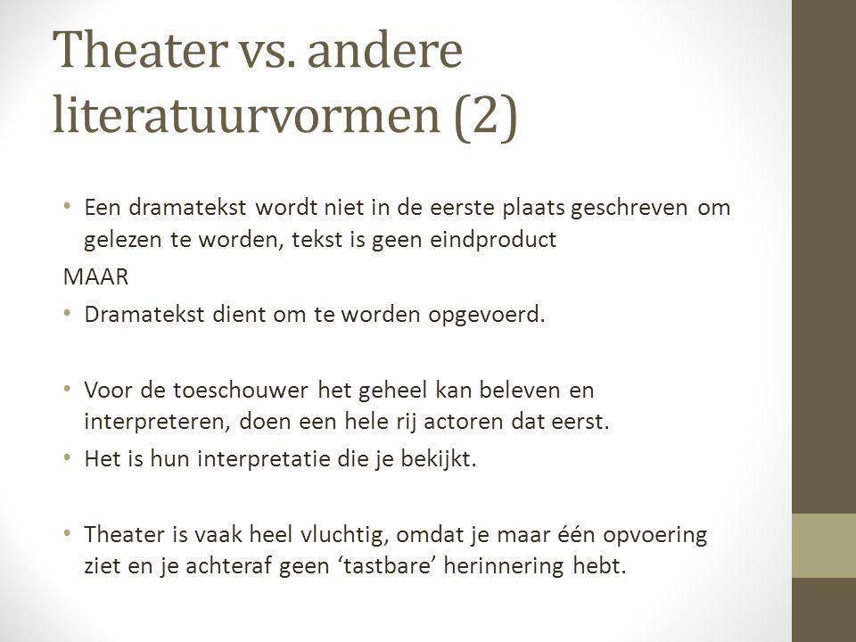 Theater vs. andere literatuurvormen (2) Een dramatekst wordt niet in de eerste plaats geschreven om gelezen te worden, tekst is geen eindproduct MAAR