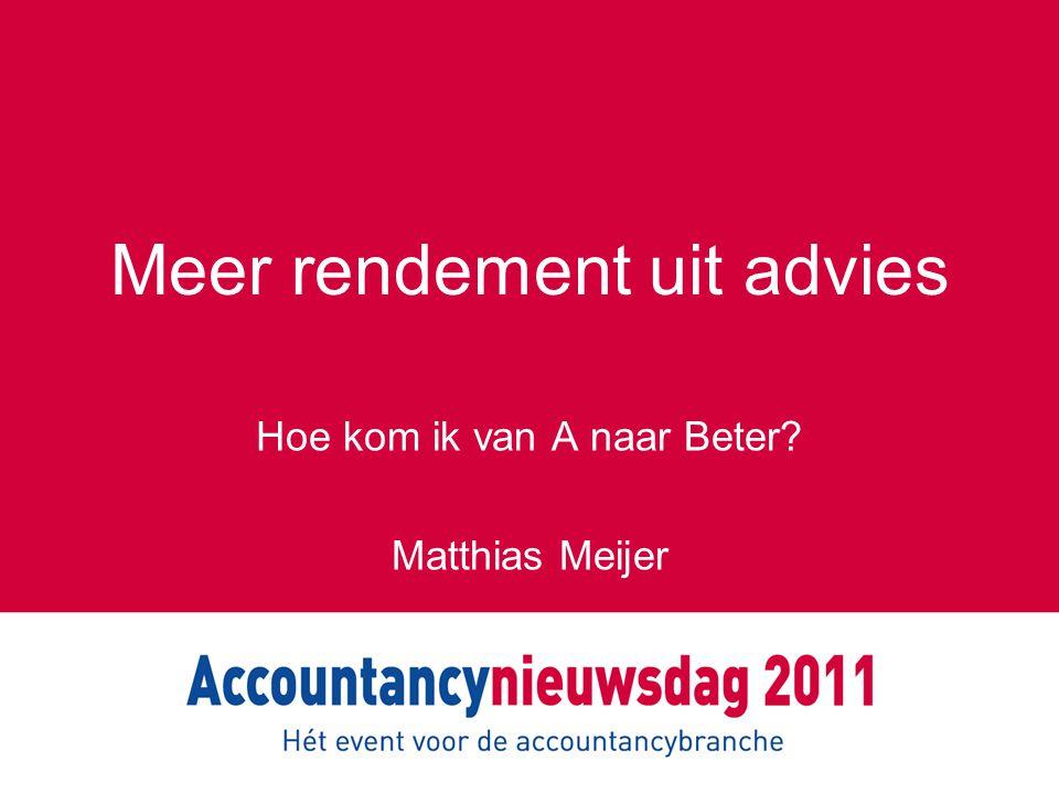 Meer rendement uit advies Hoe kom ik van A naar Beter? Matthias Meijer